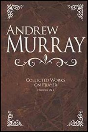 Andrew Murray: Collected Works on Prayer (7 in 1) by Andrew Murray