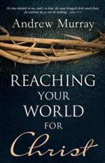 Reaching Your World For Christ by Andrew Murray