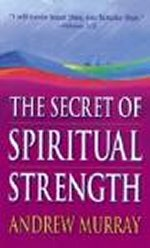 The Secret of Spiritual Strength by Andrew Murray