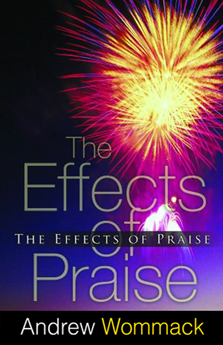 The Effects of Praise by Andrew Wommack