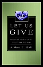 Let Us Give by Arthur E Ball