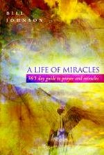 A Life of Miracles by Bill Johnson