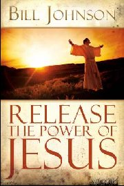 Release The Power of Jesus by Bill Johnson