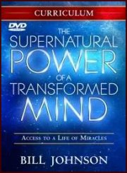The Supernatural Power of a Transformed Mind Curriculum by Bill Johnson