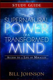 The Supernatural Power Of A Transformed Mind Study Guide by Bill Johnson