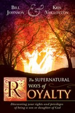 The Supernatural Ways of Royalty by Bill Johnson