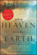 When Heaven Invades Earth Revised Edition by Bill Johnson