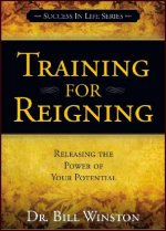 Training for Reigning by Bill Winston