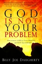 God Is Not Your Problem by Billy Joe Daugherty