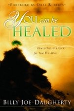 You Can Be Healed by Billy Joe Daugherty