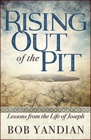 Rising Out of the Pit: Lessons From the Life of Joseph