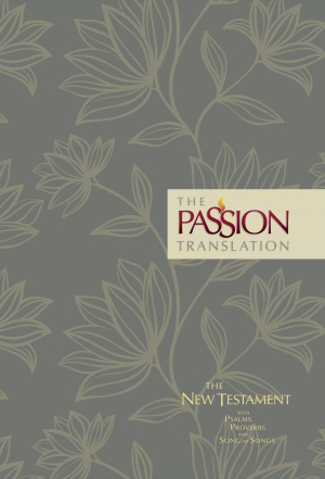 Passion Translation New Testament With Psalms, Proverbs & Song O