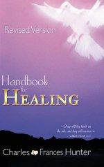 Handbook For Healing by Charles & Frances Hunter