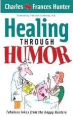 Healing Through Humor by Charles & Frances Hunter