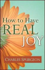 How to Have Real Joy by Charles Spurgeon