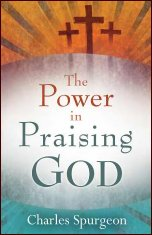 The Power in Praising God by Charles Spurgeon