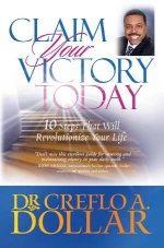 Claim Your Victory Today by Creflo Dollar