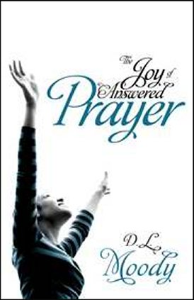 The Joy Of Answered Prayer by D L Moody