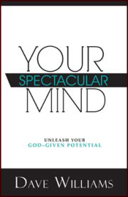 Your Spectacular Mind: Unleash Your God-given Potential