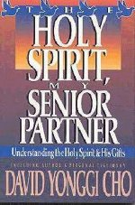 Holy Spirit-My Senior Partner by David Yonggi Cho