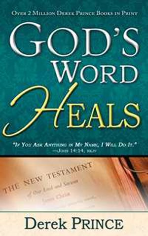 God's Word Heals by Derek Prince