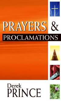 Prayers & Proclamations by Derek Prince