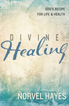 Divine Healing God's Recipe for Life & Health