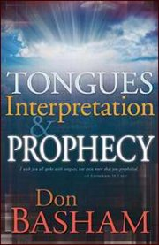 Tongue, Interpretation & Prophecy by Don Basham