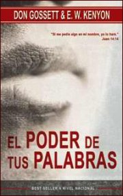 El Poder Tus Palabras (The Power of Your Words) by Don Gossett & EW Kenyon