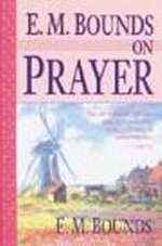 E.M. Bounds on Prayer by E.M. Bounds