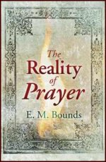The Reality of Prayer by E.M. Bounds