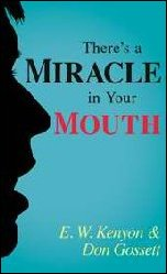 Theres A Miracle In Your Mouth by E W Kenyon & Don Gossett