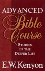 Advanced Bible Course by E W Kenyon