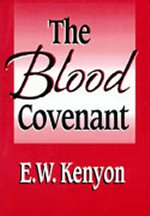 The Blood Covenant by E W Kenyon