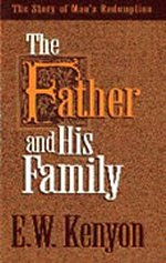 The Father And His Family by E W Kenyon