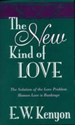 The New Kind Of Love by E W Kenyon