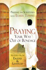 Praying Your Way out of Bondage by Elmer Towns