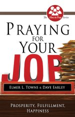 Praying For Your Job by Elmer Towns & Dave Earley