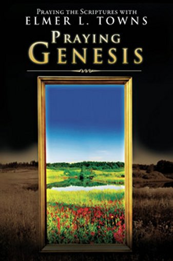 Praying Genesis by Elmer Towns