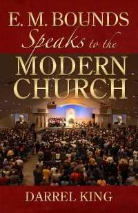 E.M. Bounds Speaks to the Modern Church by Darrel D. King