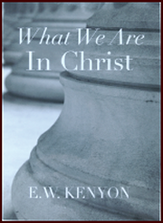 What We Are In Christ by E W Kenyon