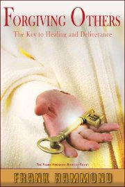 Forgiving Others- The Key to Healing & Deliverance