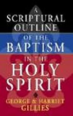 A Scriptural Outline Of The  Baptism In The Holy Spirit by George & Harriet Gillies