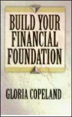 Build Your Financial Foundation by Gloria Copeland