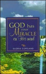 God Has Your Miracle On His Mind by Gloria Copeland