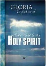 God's Will Is The Holy Spirit by Gloria Copeland