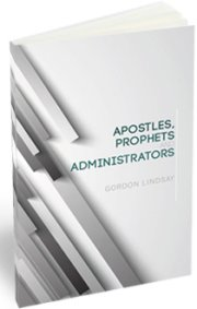 Apostles, Prophets, and Administrators by Gordon Lindsay