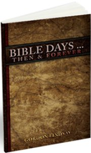 Bible Days Then & Forever by Gordon Lindsay