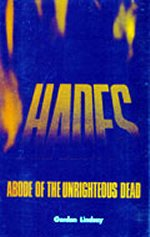 Hades: Abode of the Unrighteous Dead by Gordon Lindsay