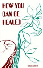 How You Can be Healed by Gordon Lindsay